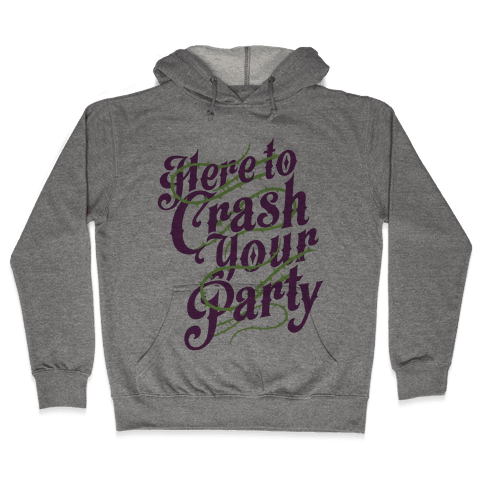 Here To Crash Your Party Hooded Sweatshirt