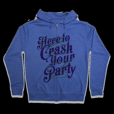 Here To Crash Your Party Zip Hoodie