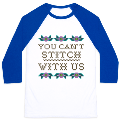 You Can't Stitch with Us Baseball Tee