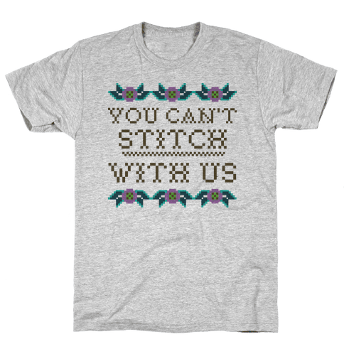 You Can't Stitch with Us Mens T-Shirt