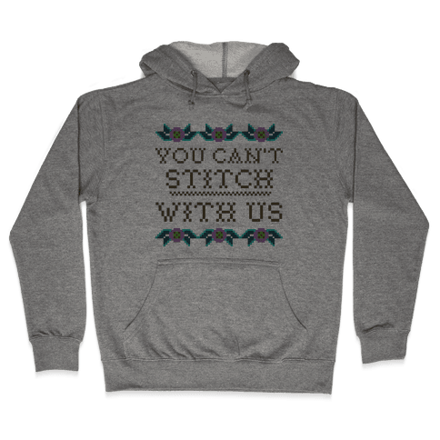 You Can't Stitch with Us Hooded Sweatshirt