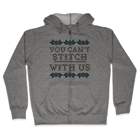 You Can't Stitch with Us Zip Hoodie