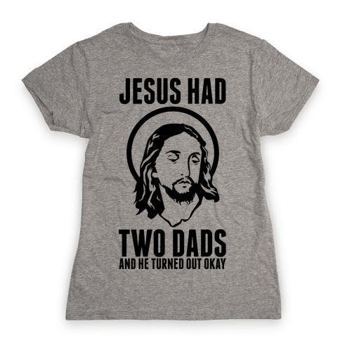 Jesus Had Two Dads Womens T-Shirt