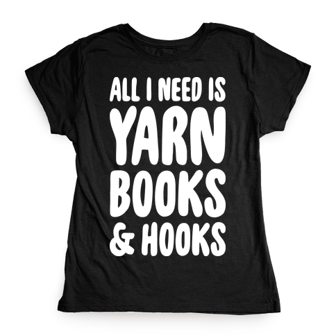 Yarn, Books, And Hooks Womens T-Shirt