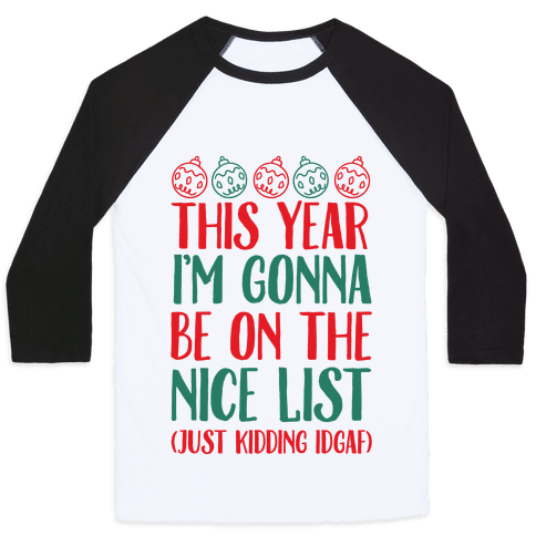 This Year I'm Gonna Be On The Nice List (Just Kidding idgaf) Baseball Tee