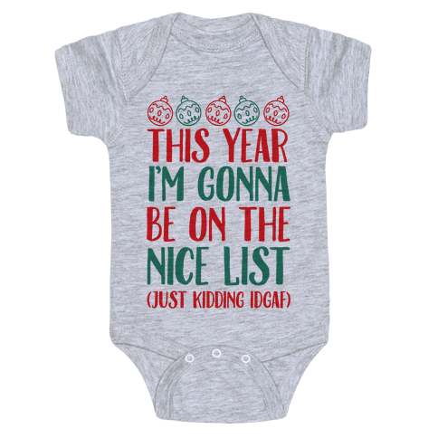 This Year I'm Gonna Be On The Nice List (Just Kidding idgaf) Baby Onesy