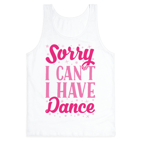 Sorry I Can't I Have Dance Tank Top