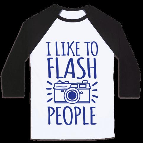 I Like To Flash People Baseball Tee