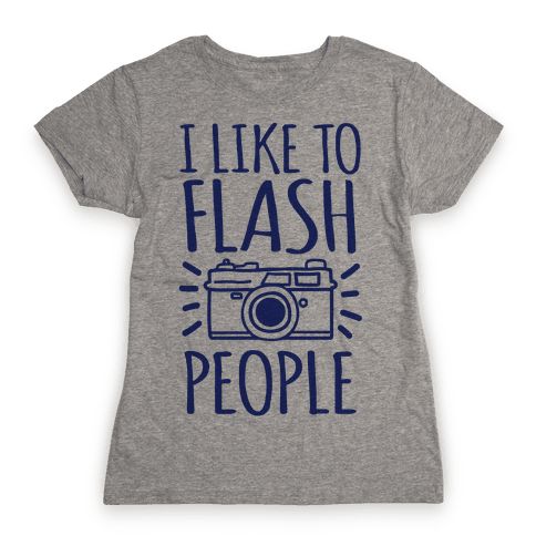 I Like To Flash People Womens T-Shirt