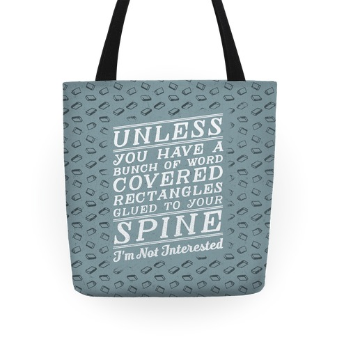 Unless You Have a Bunch Of Word Covered Rectangles Glued To Your Spine I'm Not InterestedUnless You Have a Bunch Of Word Covered Rectangles Glues To Your Spine I'm Not Interested Tote
