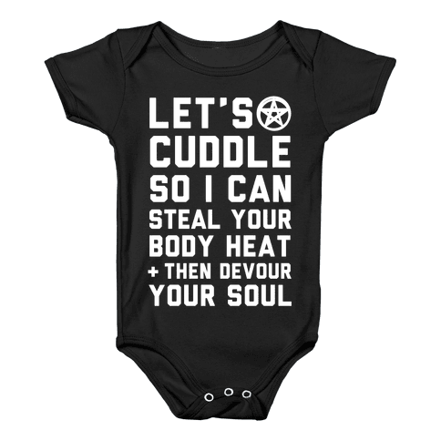 Let's Cuddle So I Can Steal Your Body Heat and Devour Your Soul Baby Onesy