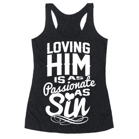 Loving Him Is As Passionate As Sin Racerback Tank Top