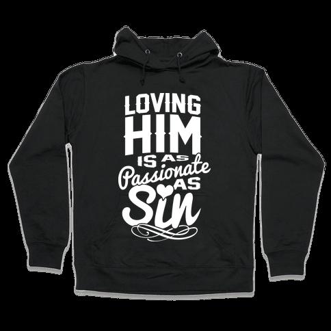 Loving Him Is As Passionate As Sin Hooded Sweatshirt