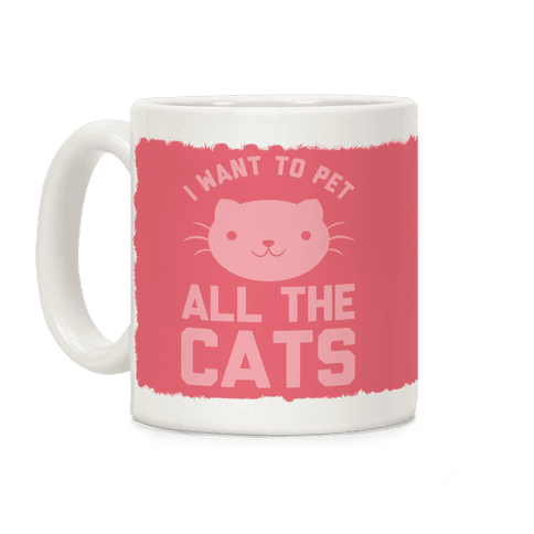 I Want To Pet All The Cats Coffee Mug