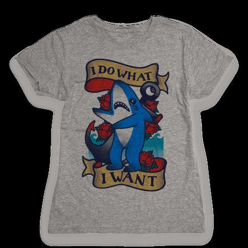 I Do What I Want (Left Shark Tattoo) Womens T-Shirt