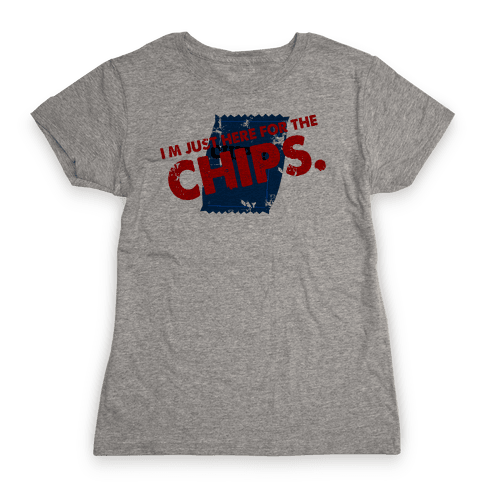 I'm Here fo the Chips  Womens T-Shirt