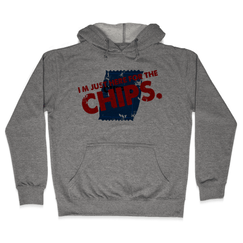 I'm Here fo the Chips  Hooded Sweatshirt