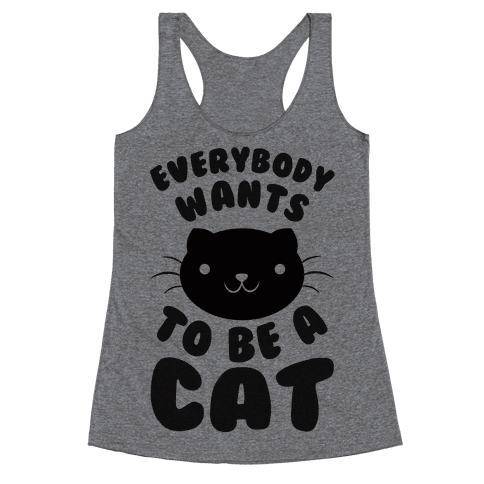 Everybody Wants To Be A Cat Racerback Tank Top
