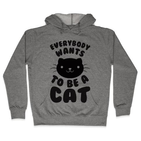 Everybody Wants To Be A Cat Hooded Sweatshirt