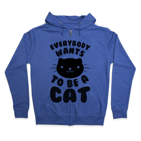Everybody Wants To Be A Cat Zip Hoodie
