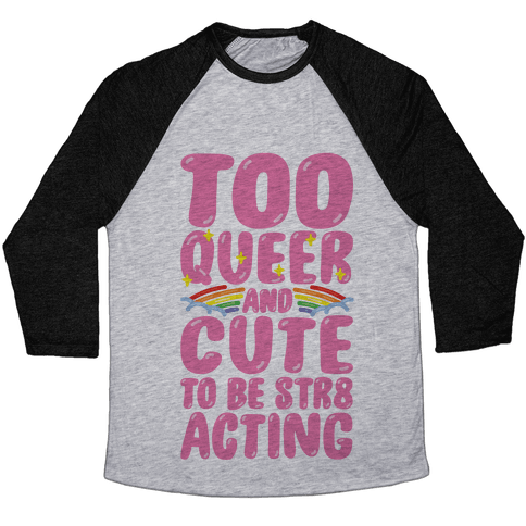 Too Queer And Cute To Be Str8 Acting Baseball Tee