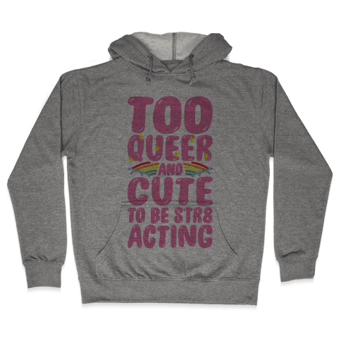 Too Queer And Cute To Be Str8 Acting Hooded Sweatshirt