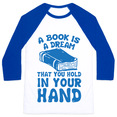 A Book Is A Dream You Hold In Your Hand Baseball Tee