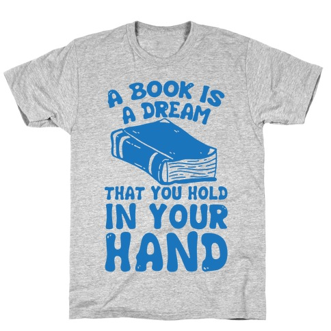 A Book Is A Dream You Hold In Your Hand T-Shirt