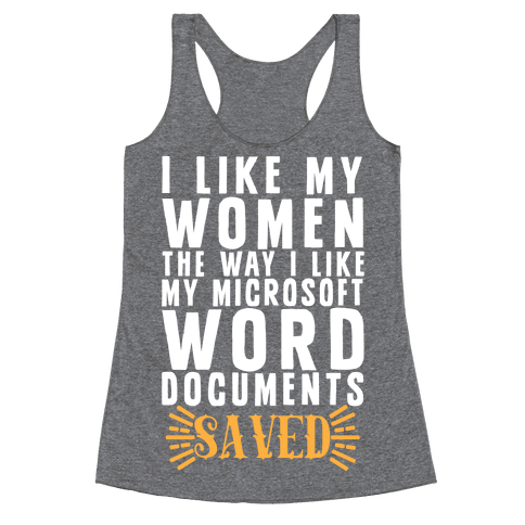 I Like My Women The Way I Like My Microsoft Word Documents: SAVED Racerback Tank Top