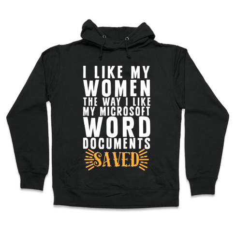 I Like My Women The Way I Like My Microsoft Word Documents: SAVED Hooded Sweatshirt