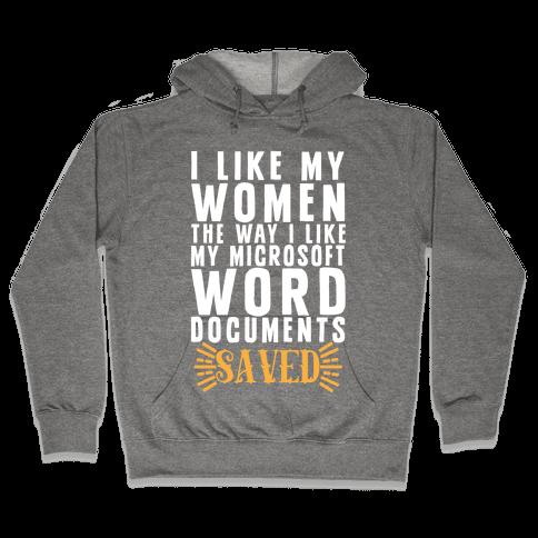 I Like My Women The Way I Like My Microsoft Word Documents: SAVED Hooded Sweatshirt