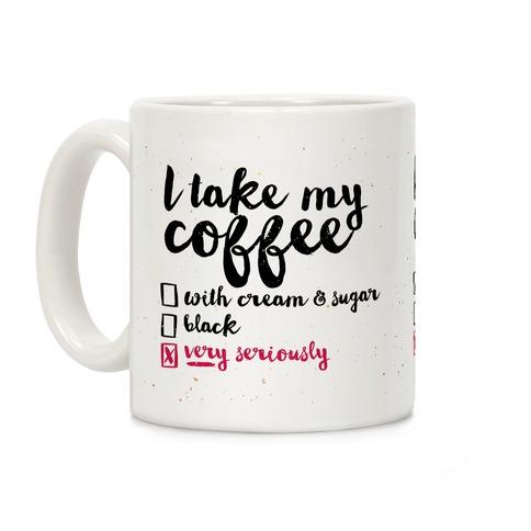 I Take My Coffee Very Seriously Coffee Mug