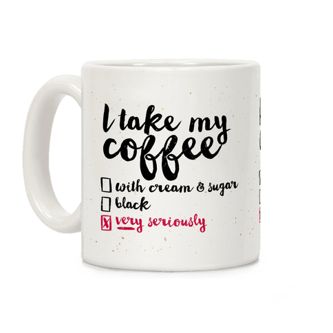 I Take My Coffee Very Seriously Coffee Mug