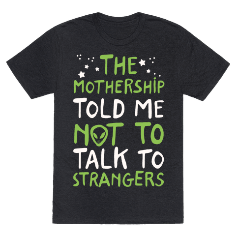 The Mothership Told Me Not to Talk to Strangers