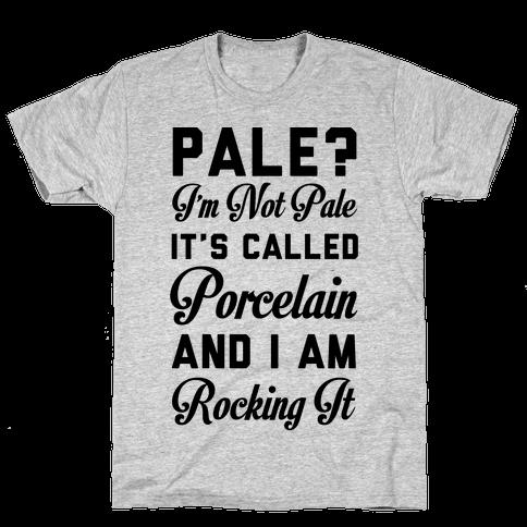I'm Not Pale It's Called Porcelain Mens T-Shirt
