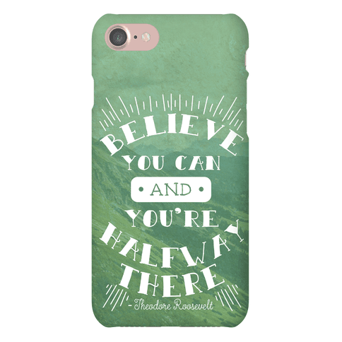 Believe You Can And You're Halfway There - Theodore Roosevelt Phone Case