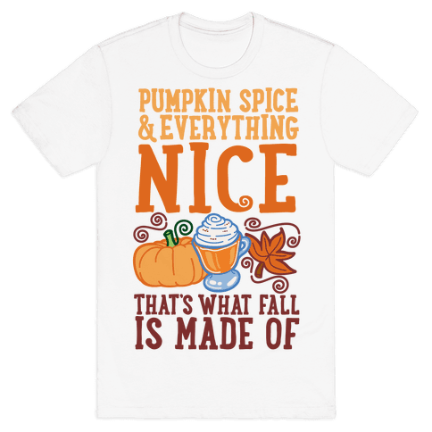 Pumpkin Spice and Everything Nice Mens T-Shirt
