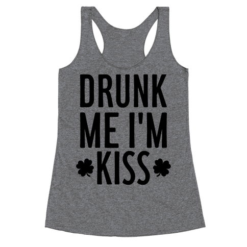 Drunk Me, I'm Kiss Racerback Tank Top
