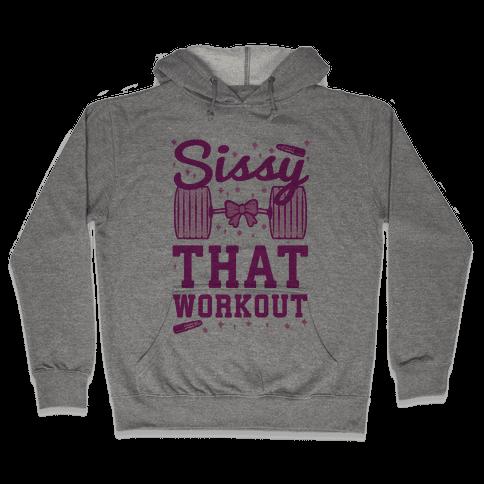 Sissy That Workout Hooded Sweatshirt