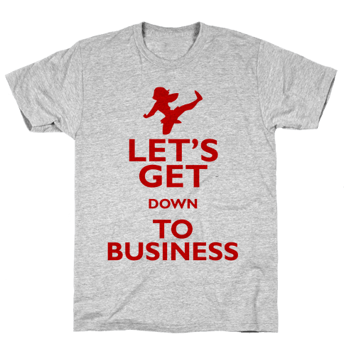 Let's Get Down To Business Mens/Unisex T-Shirt