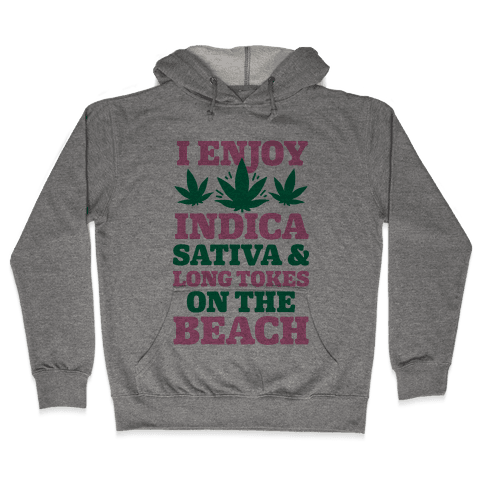 I Enjoy Indica, Sativa and Long Tokes On The Beach Hooded Sweatshirt