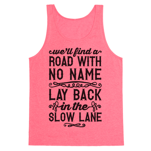 Find A Road With No Name, Lay Back In The Slow Lane Tank Top