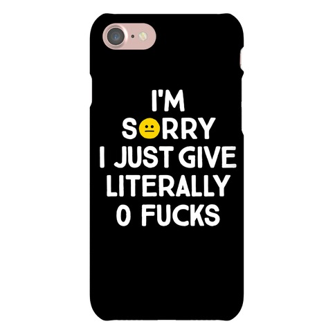 Sorry I Just Give Literally Zero F***s Phone Case