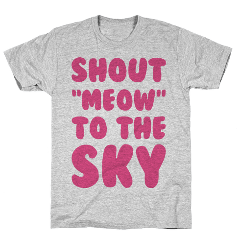 Shout Meow to the Sky Mens T-Shirt