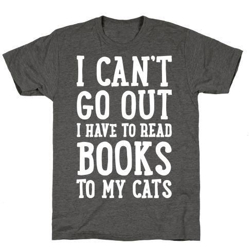I Can't Go Out I Have To Read Books To My Cats T-Shirt