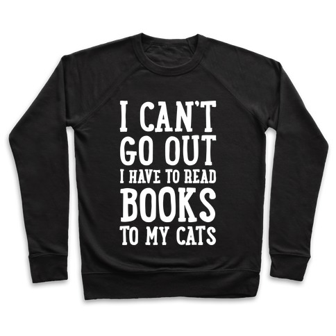I Can't Go Out I Have To Read Books To My Cats Pullover