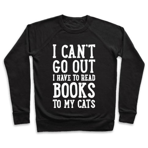 I Can't Go Out I Have To Read Books To My Cats Pullover
