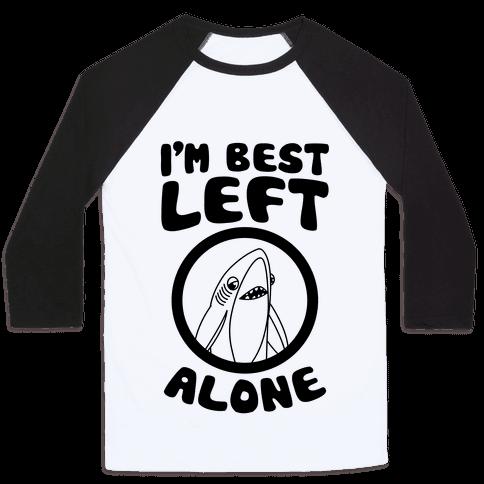 I'm Best Left Alone Baseball Tee