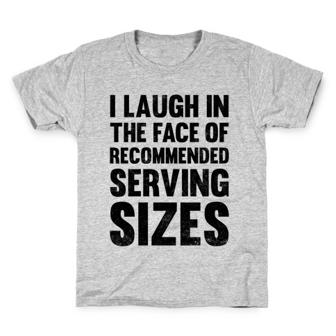 I Laugh In The Face Of Recommended Serving Sizes Kids T-Shirt
