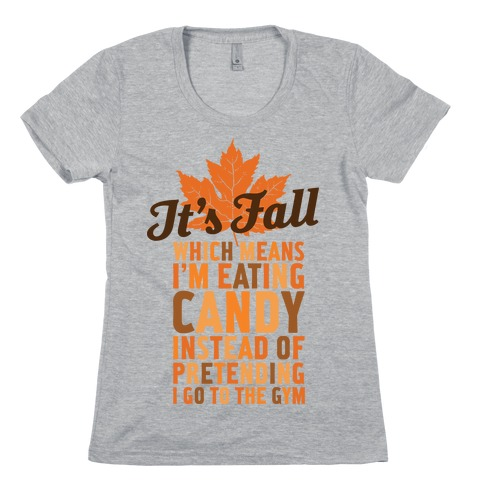 It's Fall Which Means I'm Eating Candy Womens T-Shirt
